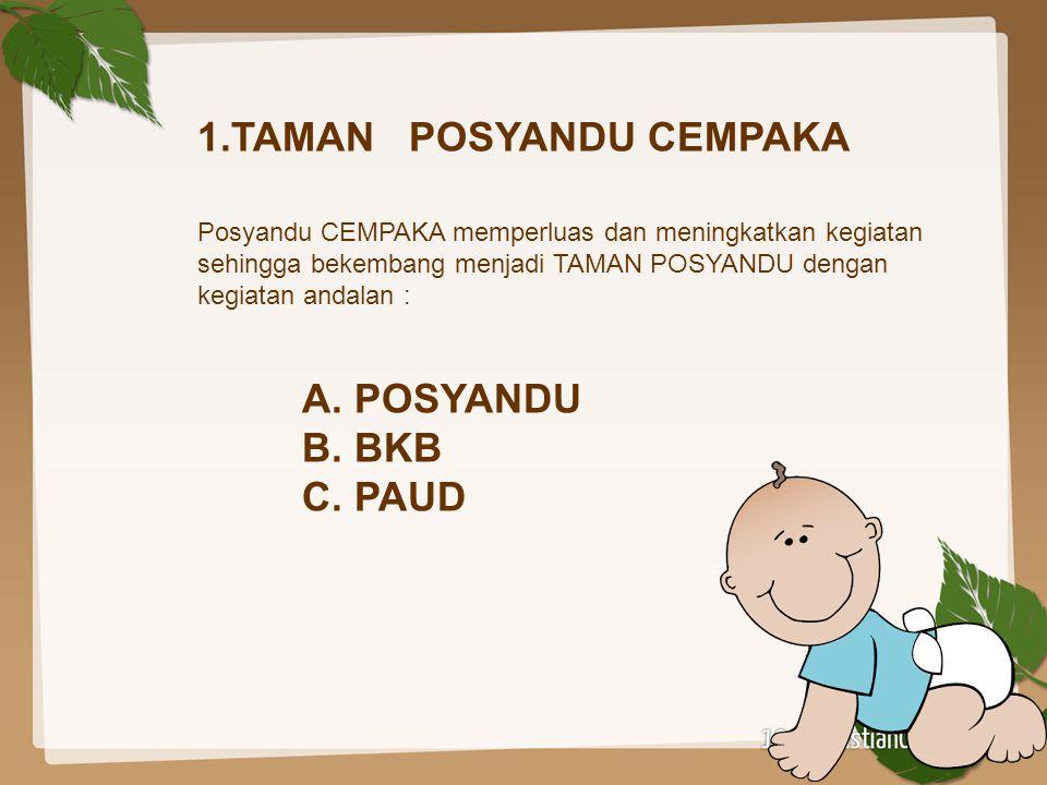 1.TAMAN POSYANDU CEMPAKA Posyandu CEMPAKA memperluas dan meningkatkan kegiatan sehingga bekembang menjadi TAMAN POSYANDU dengan kegiatan andalan : A.