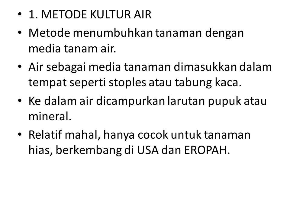 • 1. METODE KULTUR AIR • Metode menumbuhkan tanaman dengan media tanam air. • Air sebagai media tanaman dimasukkan dalam tempat seperti stoples atau t