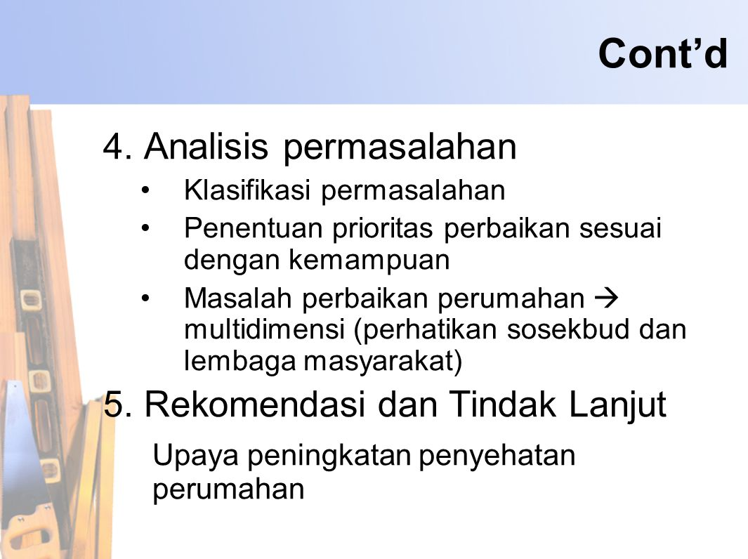 4. Analisis permasalahan •Klasifikasi permasalahan •Penentuan prioritas perbaikan sesuai dengan kemampuan •Masalah perbaikan perumahan  multidimensi