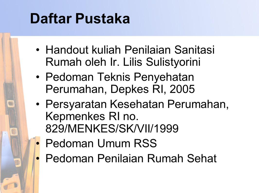 Daftar Pustaka •Handout kuliah Penilaian Sanitasi Rumah oleh Ir.