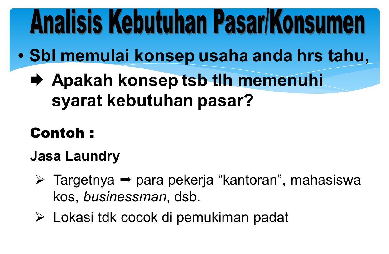 """• Sbl memulai konsep usaha anda hrs tahu,  Apakah konsep tsb tlh memenuhi syarat kebutuhan pasar? Contoh : Jasa Laundry  Targetnya  para pekerja """"k"""