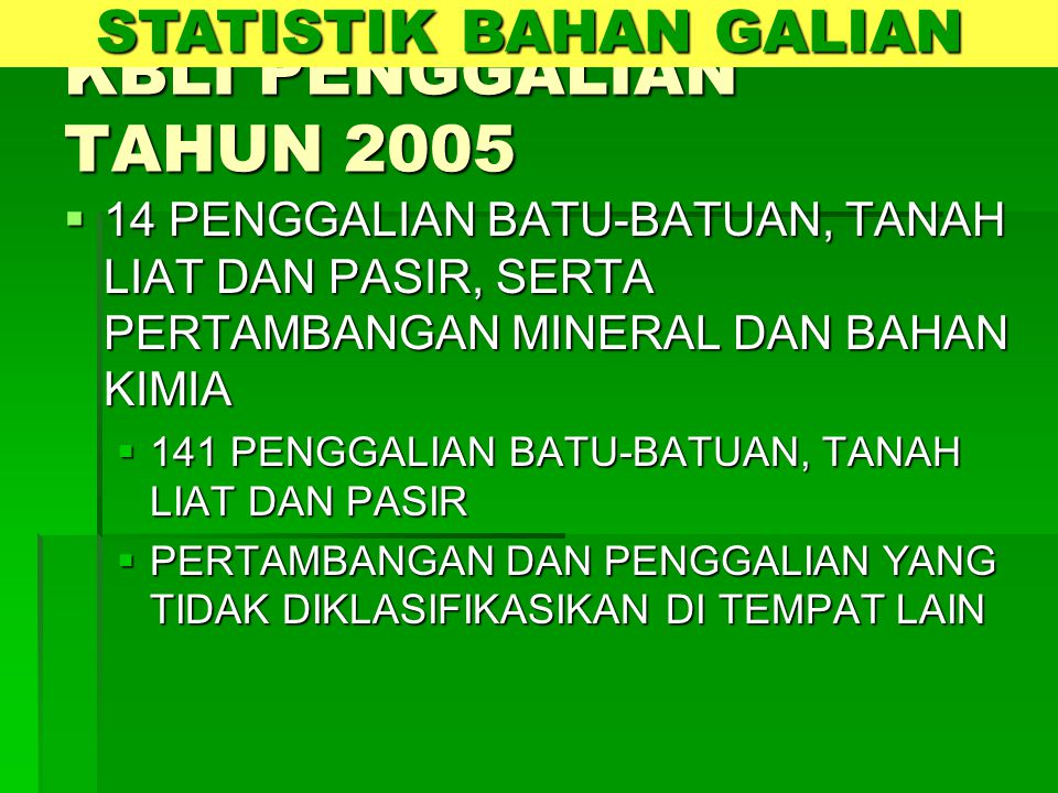 KBLI PENGGALIAN TAHUN 2005  14 PENGGALIAN BATU-BATUAN, TANAH LIAT DAN PASIR, SERTA PERTAMBANGAN MINERAL DAN BAHAN KIMIA  141 PENGGALIAN BATU-BATUAN,