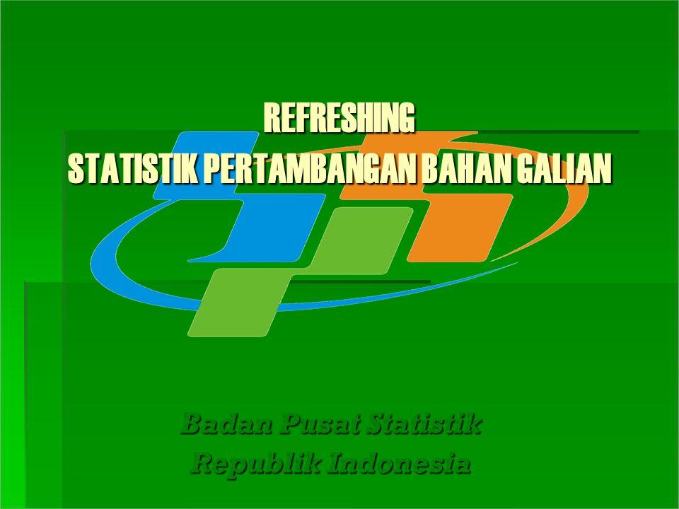 REFRESHING STATISTIK PERTAMBANGAN BAHAN GALIAN Badan Pusat Statistik Republik Indonesia