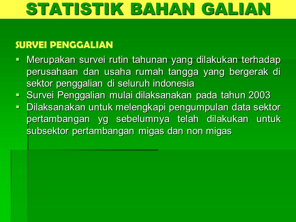  Merupakan survei rutin tahunan yang dilakukan terhadap perusahaan dan usaha rumah tangga yang bergerak di sektor penggalian di seluruh indonesia  S