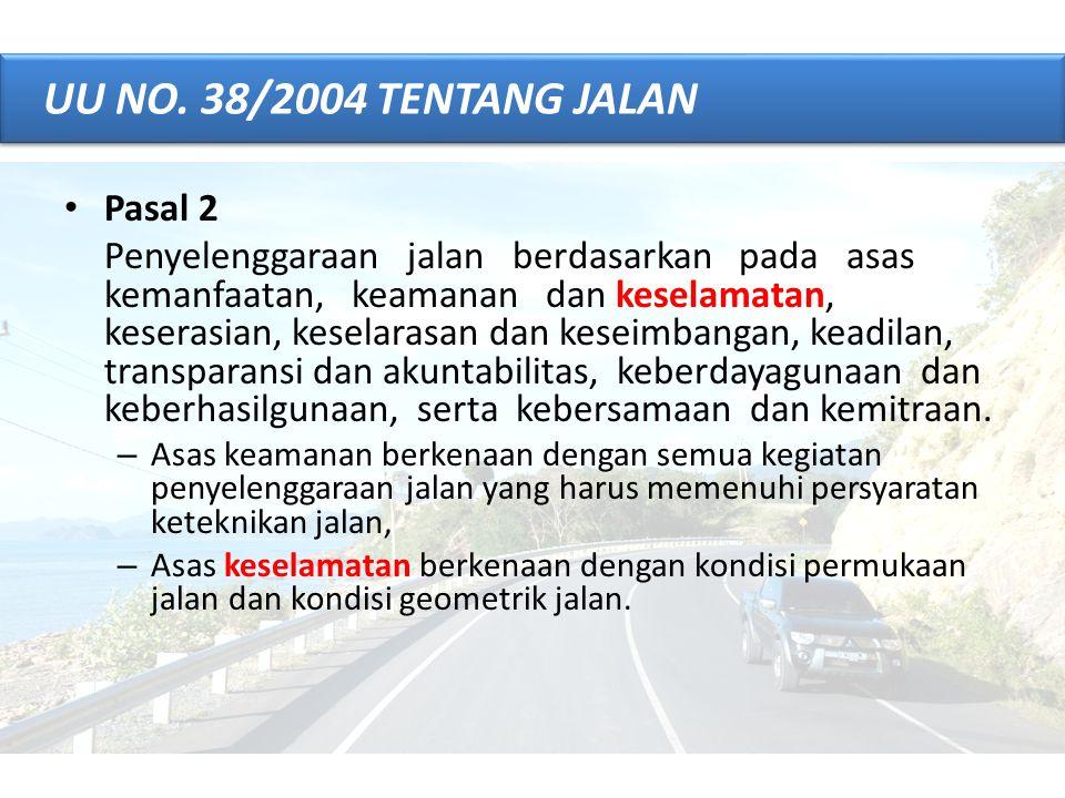 • Pasal 2 Penyelenggaraan jalan berdasarkan pada asas kemanfaatan, keamanan dan keselamatan, keserasian, keselarasan dan keseimbangan, keadilan, trans