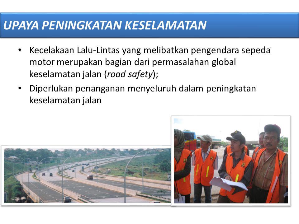 • Kecelakaan Lalu-Lintas yang melibatkan pengendara sepeda motor merupakan bagian dari permasalahan global keselamatan jalan (road safety); • Diperluk