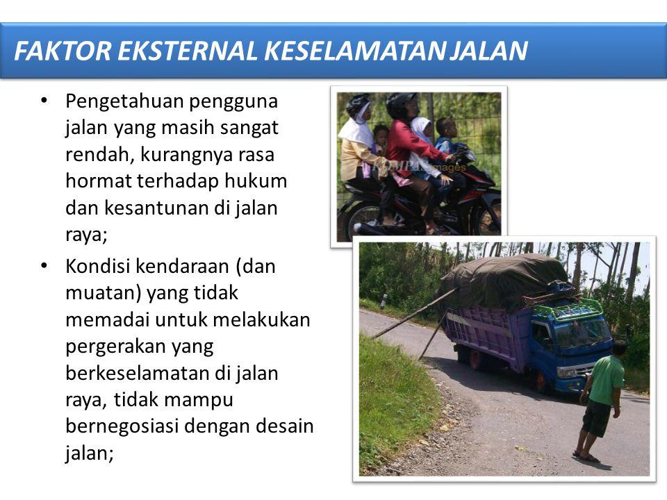 • Pengetahuan pengguna jalan yang masih sangat rendah, kurangnya rasa hormat terhadap hukum dan kesantunan di jalan raya; • Kondisi kendaraan (dan mua