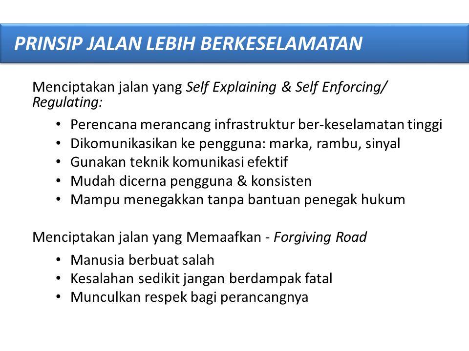Menciptakan jalan yang Self Explaining & Self Enforcing/ Regulating: • Perencana merancang infrastruktur ber-keselamatan tinggi • Dikomunikasikan ke p