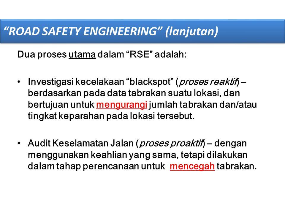 """ROAD SAFETY ENGINEERING"" (lanjutan) Dua proses utama dalam ""RSE"" adalah: •Investigasi kecelakaan ""blackspot"" (proses reaktif) – berdasarkan pada data"