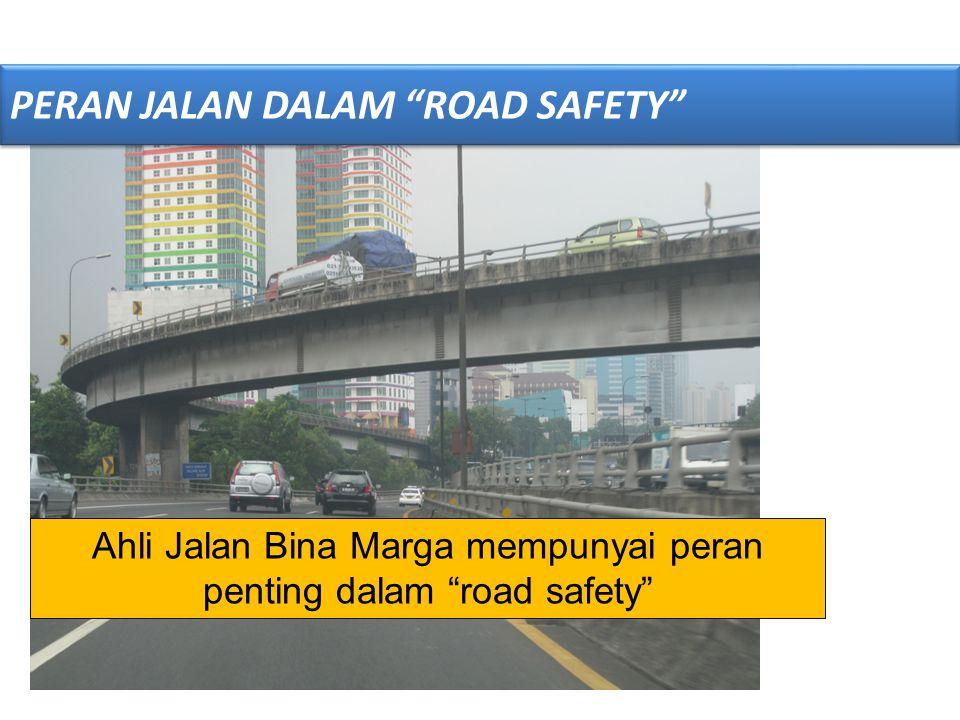 """Ahli Jalan Bina Marga mempunyai peran penting dalam """"road safety"""" PERAN JALAN DALAM """"ROAD SAFETY"""""""
