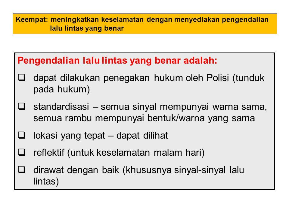 Pengendalian lalu lintas yang benar adalah:  dapat dilakukan penegakan hukum oleh Polisi (tunduk pada hukum)  standardisasi – semua sinyal mempunyai