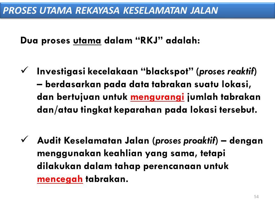 "Dua proses utama dalam ""RKJ"" adalah:  Investigasi kecelakaan ""blackspot"" (proses reaktif) – berdasarkan pada data tabrakan suatu lokasi, dan bertujua"