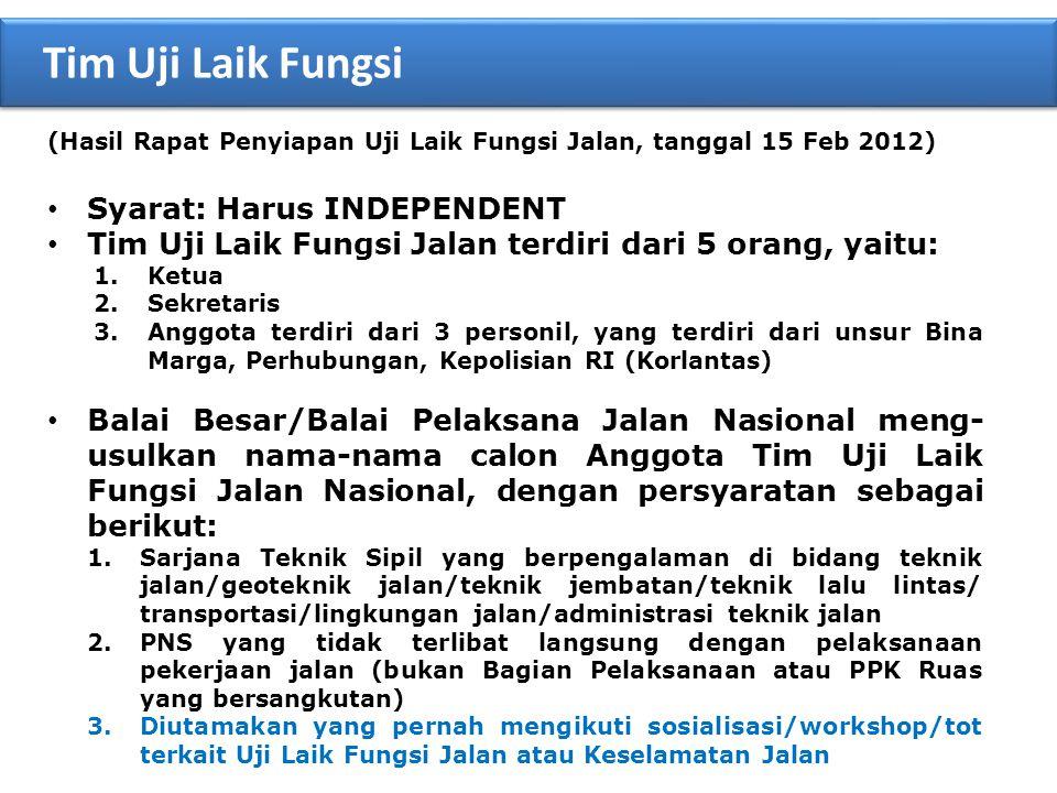 (Hasil Rapat Penyiapan Uji Laik Fungsi Jalan, tanggal 15 Feb 2012) • Syarat: Harus INDEPENDENT • Tim Uji Laik Fungsi Jalan terdiri dari 5 orang, yaitu