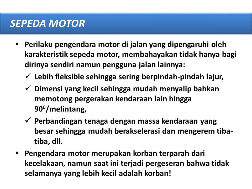  Perilaku pengendara motor di jalan yang dipengaruhi oleh karakteristik sepeda motor, membahayakan tidak hanya bagi dirinya sendiri namun pengguna ja