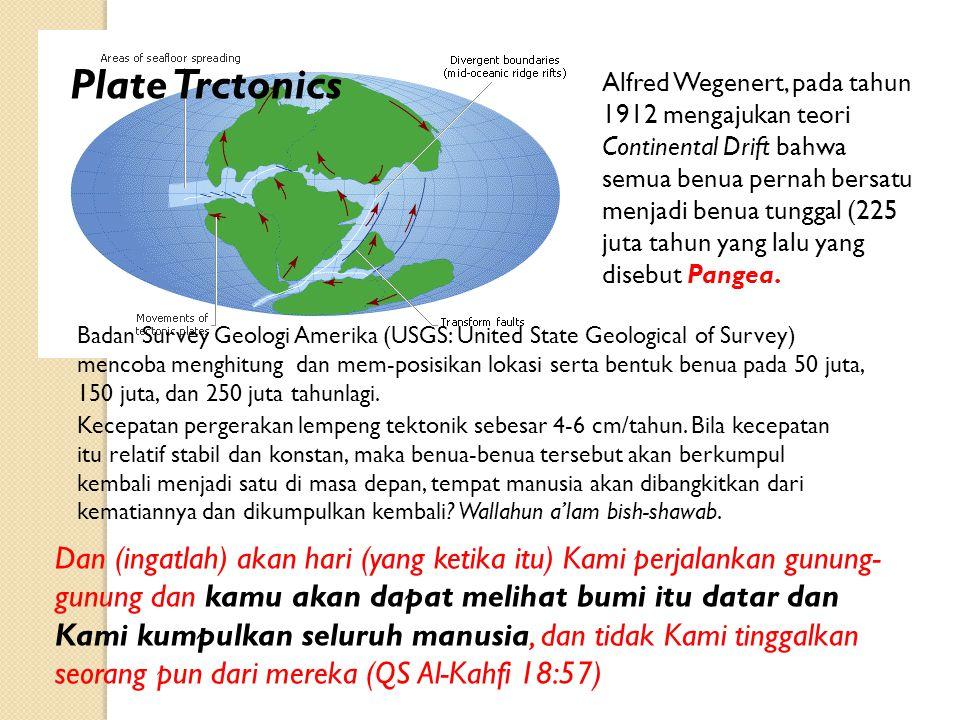 Alfred Wegenert, pada tahun 1912 mengajukan teori Continental Drift bahwa semua benua pernah bersatu menjadi benua tunggal (225 juta tahun yang lalu y