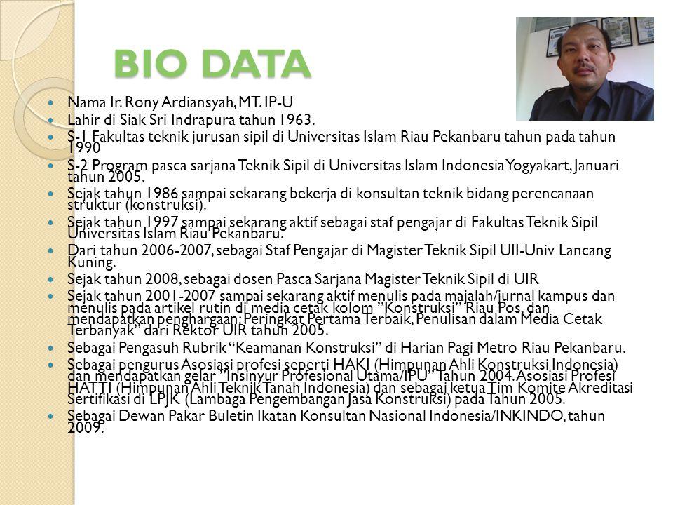 BIO DATA  Nama Ir. Rony Ardiansyah, MT. IP-U  Lahir di Siak Sri Indrapura tahun 1963.  S-1 Fakultas teknik jurusan sipil di Universitas Islam Riau