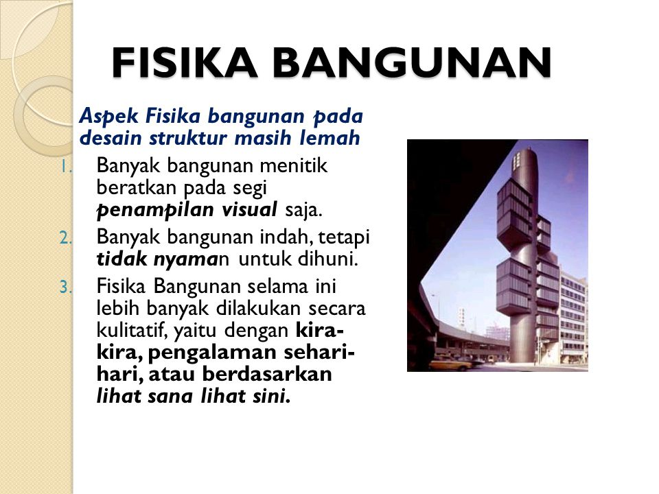 FISIKA BANGUNAN Aspek Fisika bangunan pada desain struktur masih lemah 1. Banyak bangunan menitik beratkan pada segi penampilan visual saja. 2. Banyak