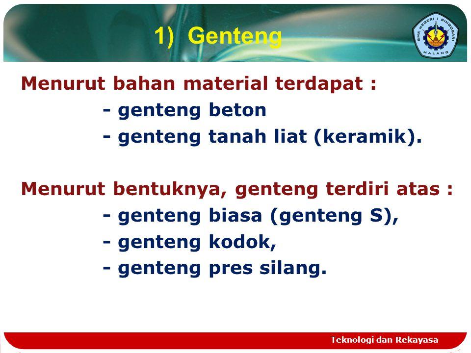 1) Genteng Menurut bahan material terdapat : - genteng beton - genteng tanah liat (keramik).