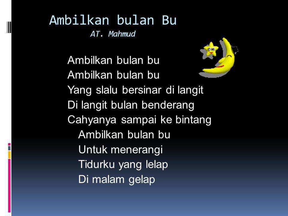 Ambilkan bulan Bu AT. Mahmud Ambilkan bulan bu Yang slalu bersinar di langit Di langit bulan benderang Cahyanya sampai ke bintang Ambilkan bulan bu Un