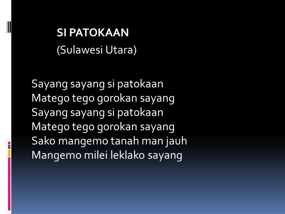SI PATOKAAN (Sulawesi Utara) Sayang sayang si patokaan Matego tego gorokan sayang Sayang sayang si patokaan Matego tego gorokan sayang Sako mangemo ta