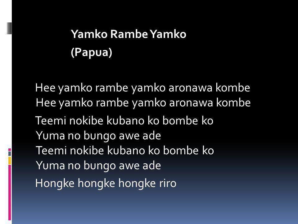 Yamko Rambe Yamko (Papua)Hee yamko rambe yamko aronawa kombe Teemi nokibe kubano ko bombe ko Yuma no bungo awe ade Hongke hongke hongke riro