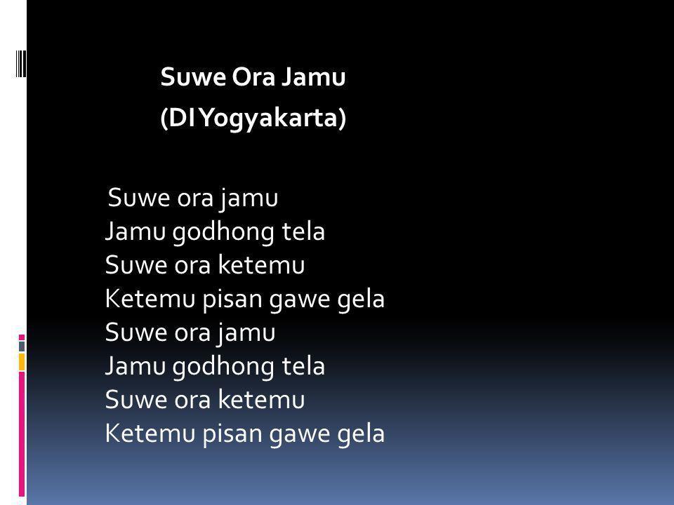 Suwe Ora Jamu (DI Yogyakarta) Suwe ora jamu Jamu godhong tela Suwe ora ketemu Ketemu pisan gawe gela