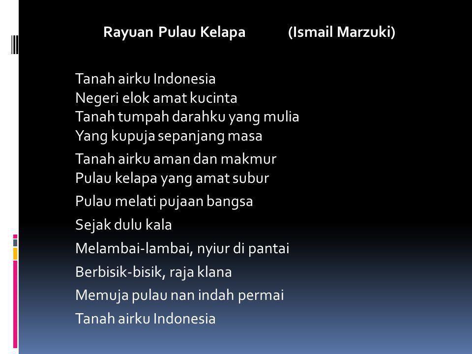 Rayuan Pulau Kelapa(Ismail Marzuki) Tanah airku Indonesia Negeri elok amat kucinta Tanah tumpah darahku yang mulia Yang kupuja sepanjang masa Tanah ai