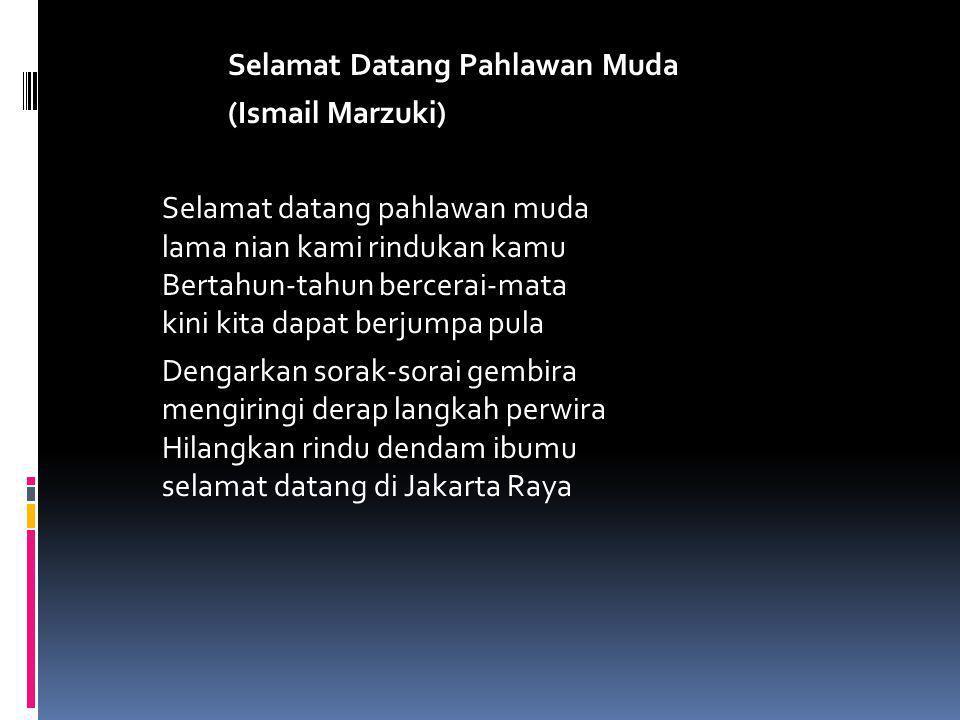 Selamat Datang Pahlawan Muda (Ismail Marzuki) Selamat datang pahlawan muda lama nian kami rindukan kamu Bertahun-tahun bercerai-mata kini kita dapat b