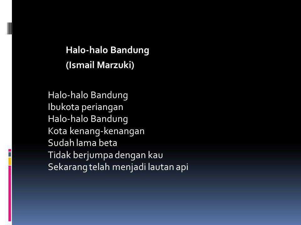 Halo-halo Bandung (Ismail Marzuki) Halo-halo Bandung Ibukota periangan Halo-halo Bandung Kota kenang-kenangan Sudah lama beta Tidak berjumpa dengan ka