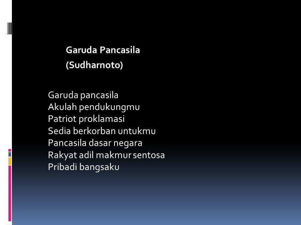 Garuda Pancasila (Sudharnoto) Garuda pancasila Akulah pendukungmu Patriot proklamasi Sedia berkorban untukmu Pancasila dasar negara Rakyat adil makmur