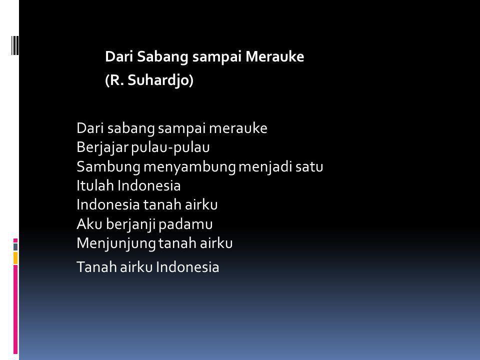 Dari Sabang sampai Merauke (R. Suhardjo) Dari sabang sampai merauke Berjajar pulau-pulau Sambung menyambung menjadi satu Itulah Indonesia Indonesia ta