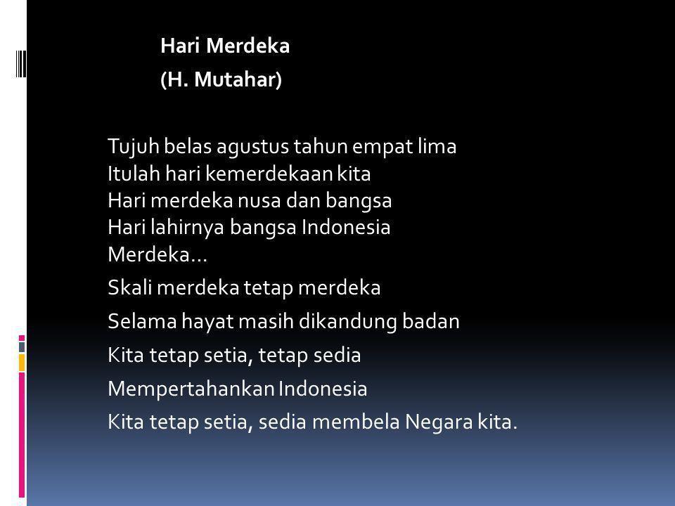 Hari Merdeka (H. Mutahar) Tujuh belas agustus tahun empat lima Itulah hari kemerdekaan kita Hari merdeka nusa dan bangsa Hari lahirnya bangsa Indonesi