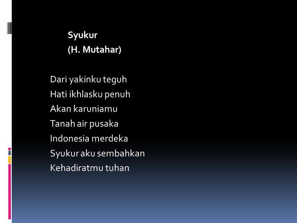 Syukur (H. Mutahar) Dari yakinku teguh Hati ikhlasku penuh Akan karuniamu Tanah air pusaka Indonesia merdeka Syukur aku sembahkan Kehadiratmu tuhan