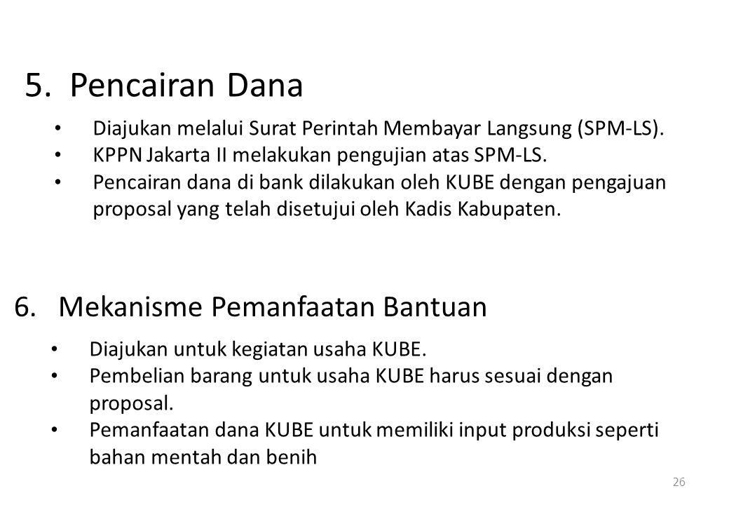 5.Pencairan Dana 26 • Diajukan melalui Surat Perintah Membayar Langsung (SPM-LS).