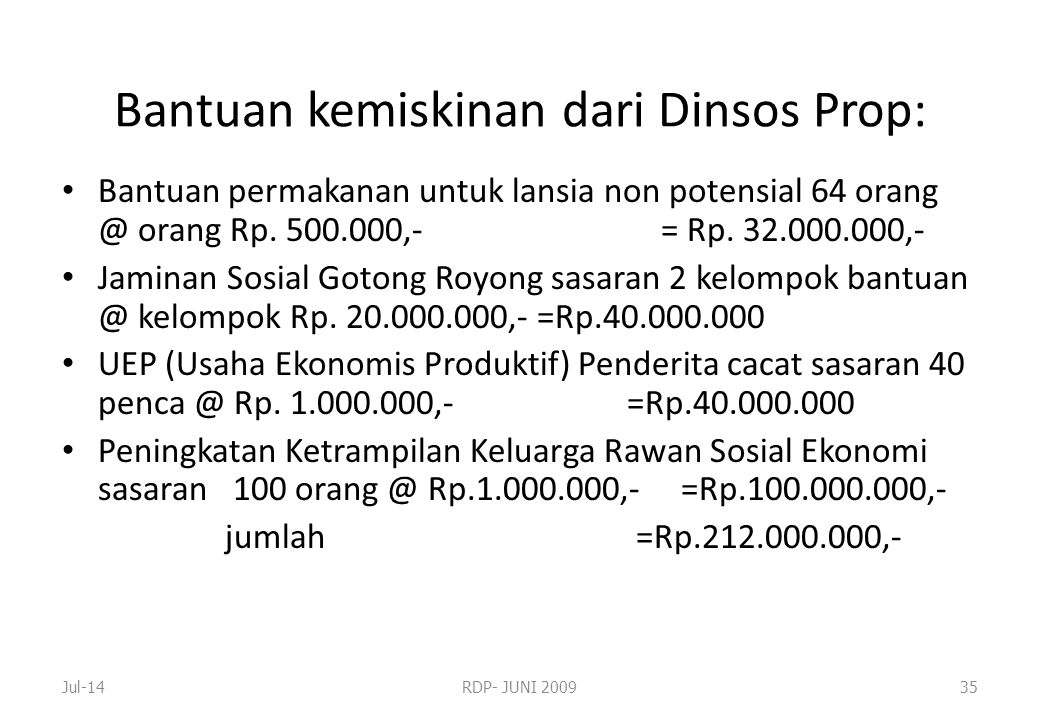 Bantuan kemiskinan dari Dinsos Prop: • Bantuan permakanan untuk lansia non potensial 64 orang @ orang Rp. 500.000,- = Rp. 32.000.000,- • Jaminan Sosia