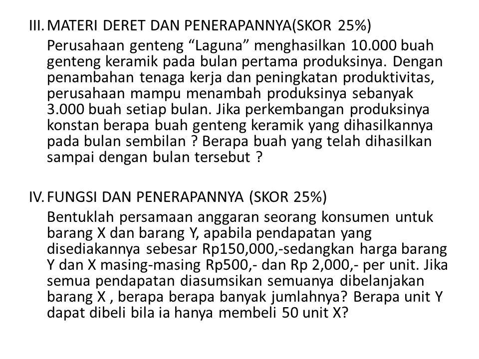 III.MATERI DERET DAN PENERAPANNYA(SKOR 25%) Perusahaan genteng Laguna menghasilkan 10.000 buah genteng keramik pada bulan pertama produksinya.