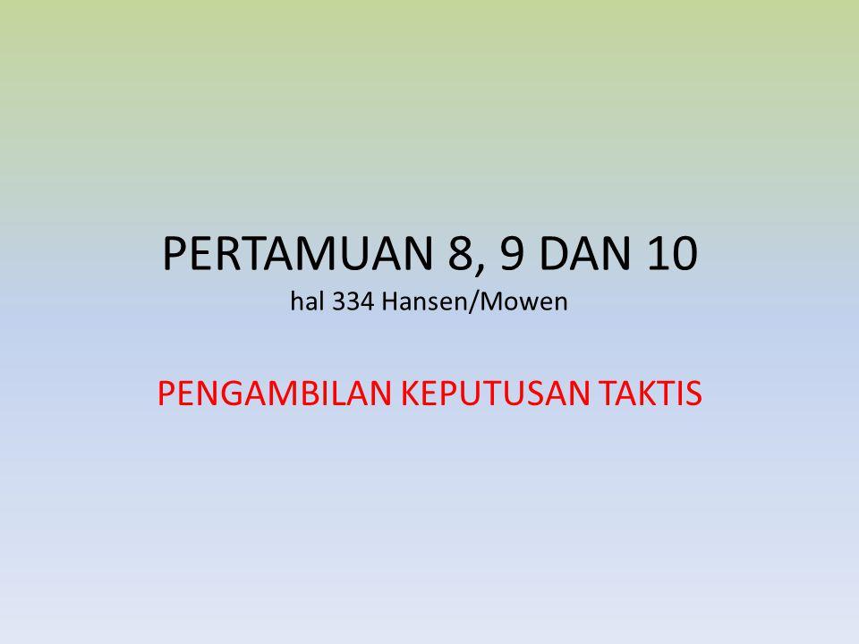 PERTAMUAN 8, 9 DAN 10 hal 334 Hansen/Mowen PENGAMBILAN KEPUTUSAN TAKTIS
