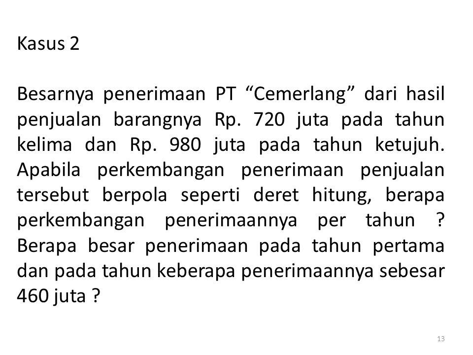 "Kasus 2 Besarnya penerimaan PT ""Cemerlang"" dari hasil penjualan barangnya Rp. 720 juta pada tahun kelima dan Rp. 980 juta pada tahun ketujuh. Apabila"