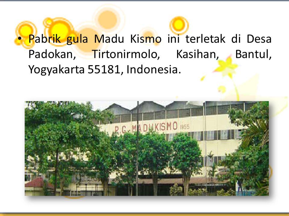 • Pabrik gula Madu Kismo ini terletak di Desa Padokan, Tirtonirmolo, Kasihan, Bantul, Yogyakarta 55181, Indonesia.