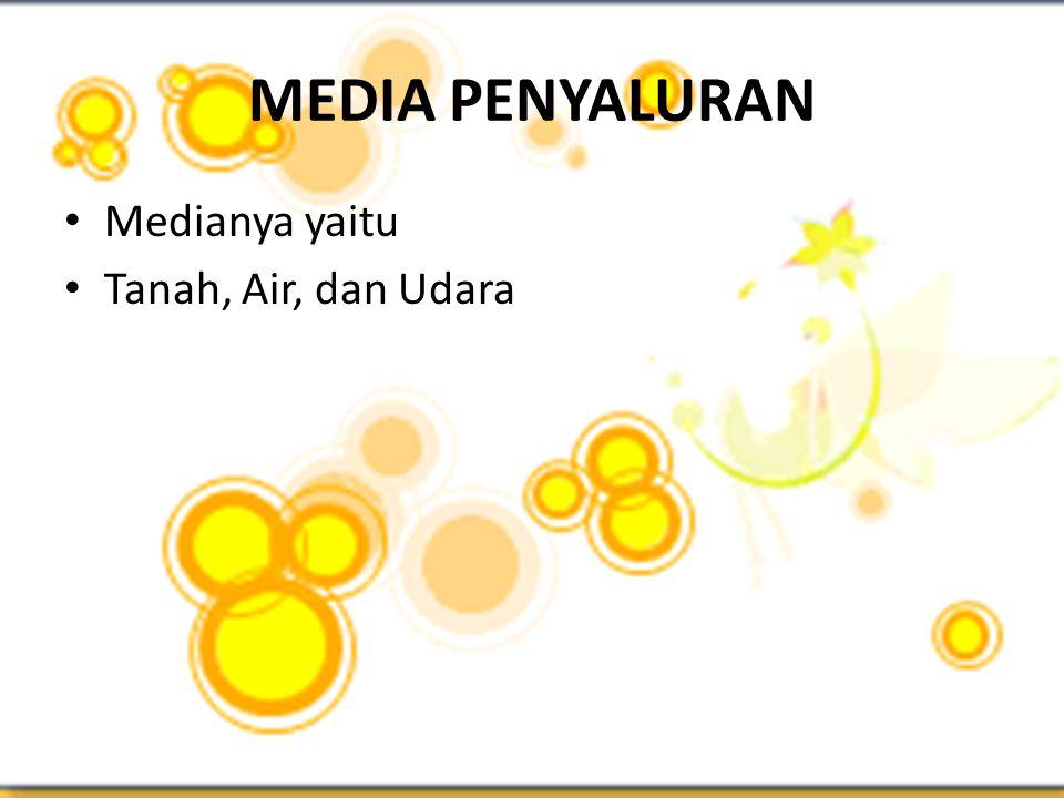 MEDIA PENYALURAN • Medianya yaitu • Tanah, Air, dan Udara