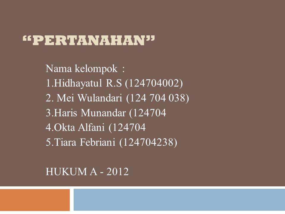 """""""PERTANAHAN"""" Nama kelompok : 1.Hidhayatul R.S (124704002) 2. Mei Wulandari (124 704 038) 3.Haris Munandar (124704 4.Okta Alfani (124704 5.Tiara Febria"""