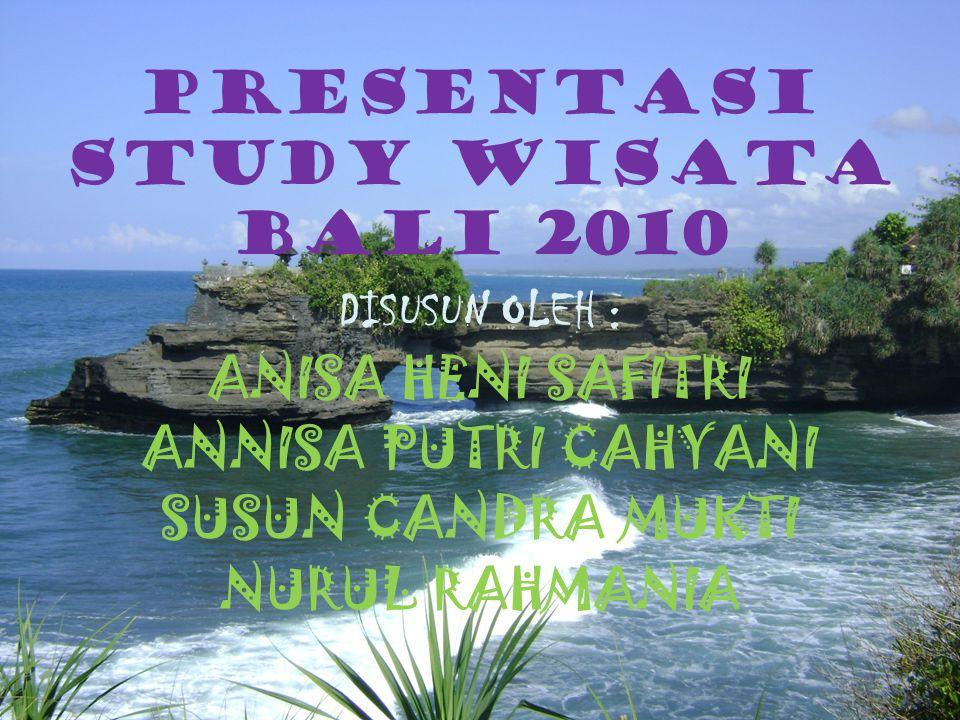 PRESENTASI STUDY WISATA BALI 2010 DISUSUN OLEH : ANISA HENI SAFITRI ANNISA PUTRI CAHYANI SUSUN CANDRA MUKTI NURUL RAHMANIA