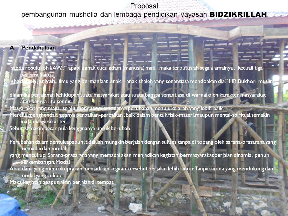 Proposal pembangunan dan majelis takllim bidzikrillah Proposal pembangunan musholla dan lembaga pendidikan yayasan BIDZIKRILLAH A. Pendahuluan sabda r
