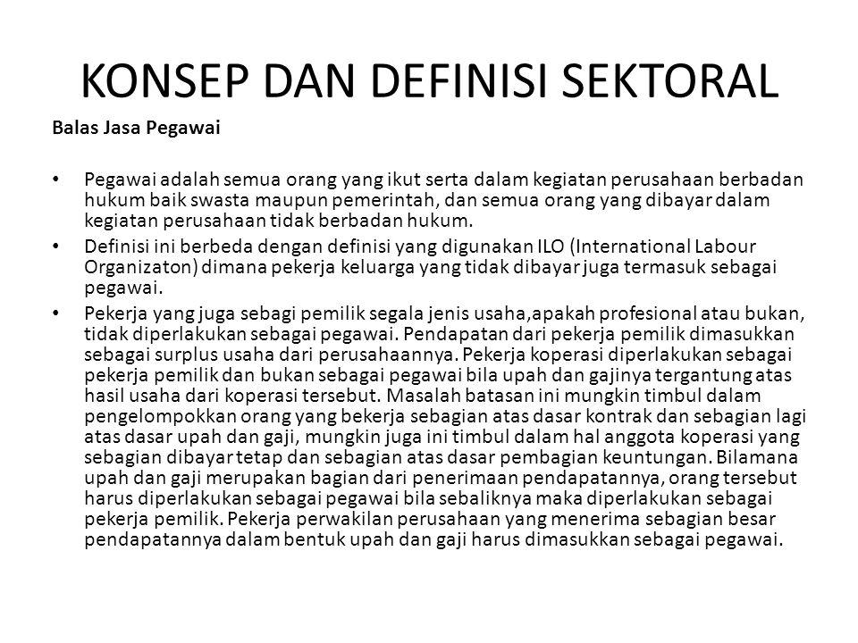 KONSEP DAN DEFINISI SEKTORAL Balas Jasa Pegawai • Pegawai adalah semua orang yang ikut serta dalam kegiatan perusahaan berbadan hukum baik swasta maup