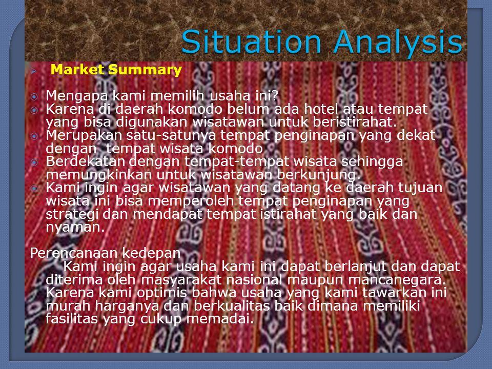  Market Summary  Mengapa kami memilih usaha ini?  Karena di daerah komodo belum ada hotel atau tempat yang bisa digunakan wisatawan untuk beristira