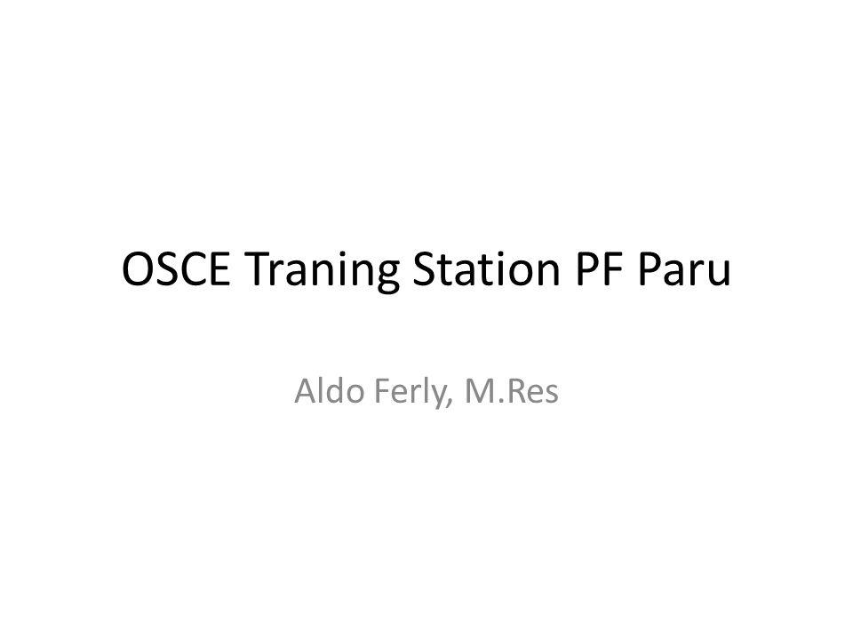OSCE Traning Station PF Paru Aldo Ferly, M.Res