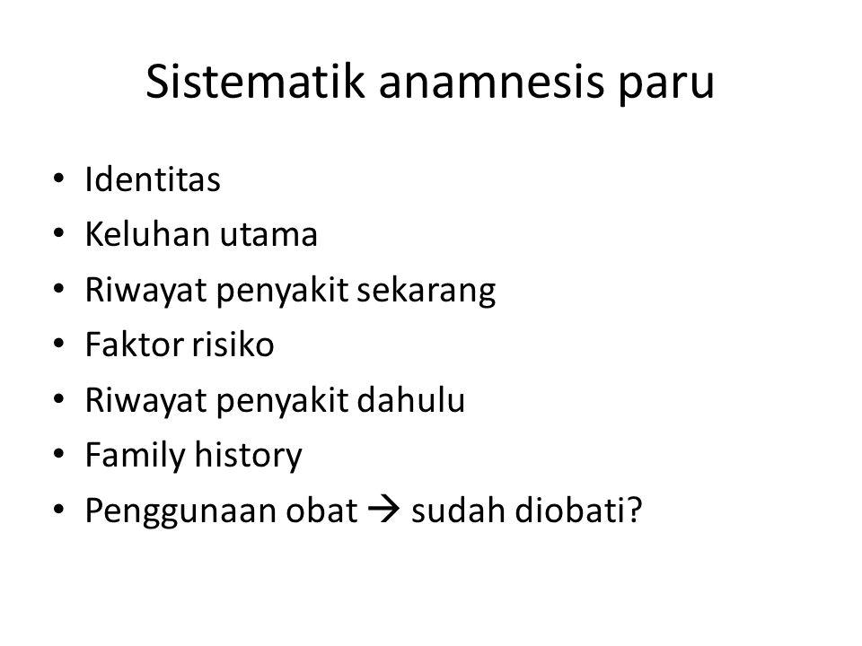 Sistematik anamnesis paru • Identitas • Keluhan utama • Riwayat penyakit sekarang • Faktor risiko • Riwayat penyakit dahulu • Family history • Penggun