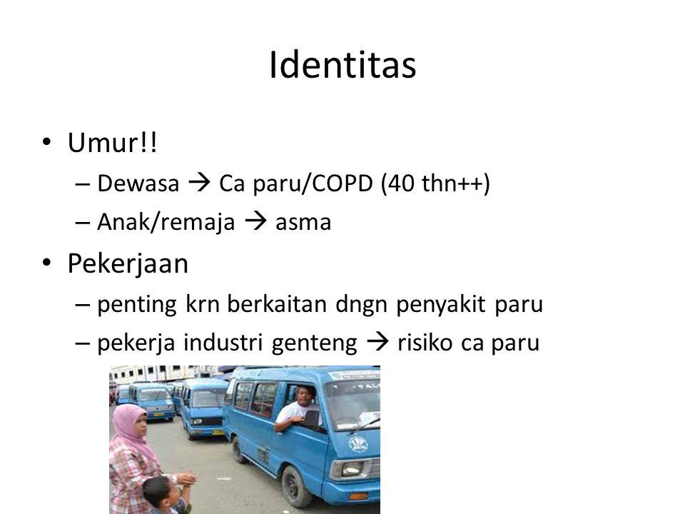 Identitas • Umur!! – Dewasa  Ca paru/COPD (40 thn++) – Anak/remaja  asma • Pekerjaan – penting krn berkaitan dngn penyakit paru – pekerja industri g