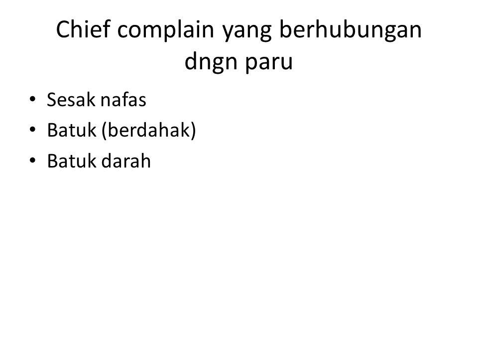 Chief complain yang berhubungan dngn paru • Sesak nafas • Batuk (berdahak) • Batuk darah