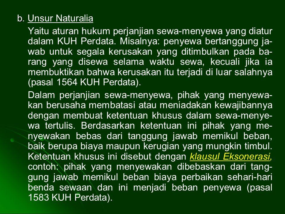 b.b. Unsur Naturalia Yaitu aturan hukum perjanjian sewa-menyewa yang diatur dalam KUH Perdata.